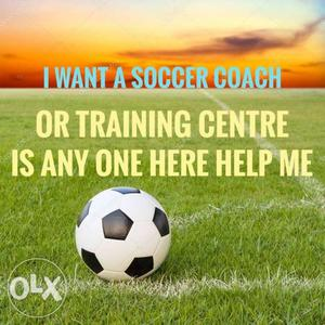 I need a soccer coach.who can help me