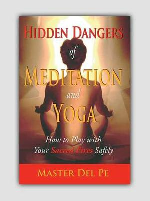 Learn more than 25 Hidden Dangers of Meditation and Yoga &