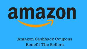 How Amazon Cashback Coupons Benefit The Sellers