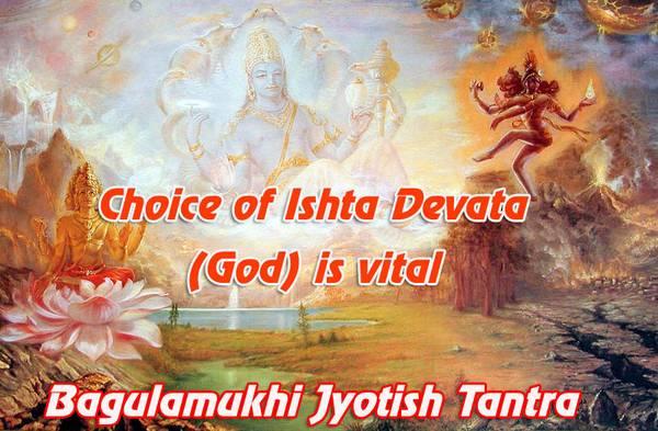 Choice of Ishta Devata(God) is vital
