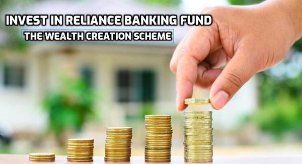 Invest In Reliance Banking Fund - The Wealth Creation Scheme