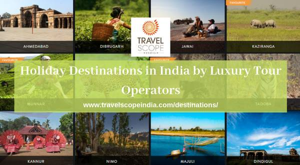 Best Holiday Destinations in India by Luxury Tour Operators