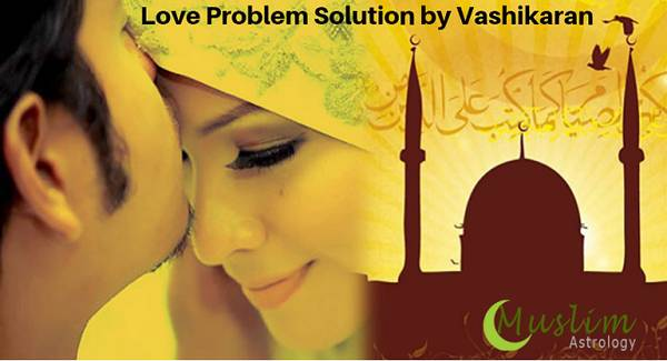 Islamic Vashikaran Specialist for love problem solution