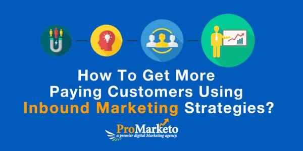 How To Get More Paying Customers Using Inbound Marketing
