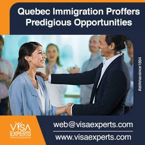 Quebec Immigration Proffers Prodigious Opportunities