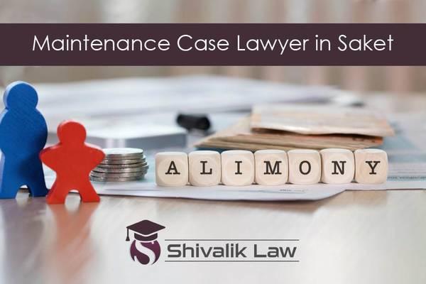 Hiring best Maintenance Case Lawyer in Saket