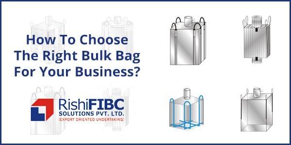 Choose The Right Bulk Bag For Your Business - Rishi FIBC